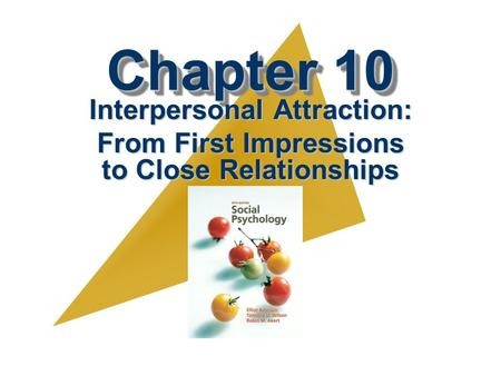 Chapter 10 Interpersonal Attraction: From First Impressions to Close Relationships.