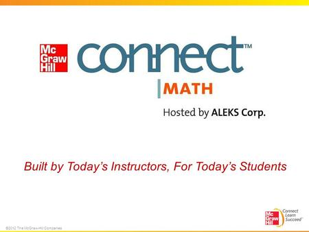 ©2012 The McGraw-Hill Companies Built by Today's Instructors, For Today's Students.
