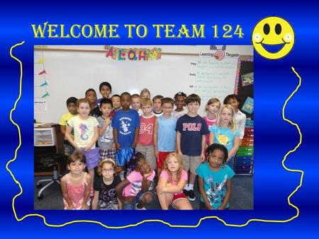 Welcome to Team 124. Our Class Website TimeActivity 8:00-8:10Attendance and Morning Board 8:10-9:00Special 9:00-10:00Writing 10:00-11:00Reading 11:00-12:00Recess.