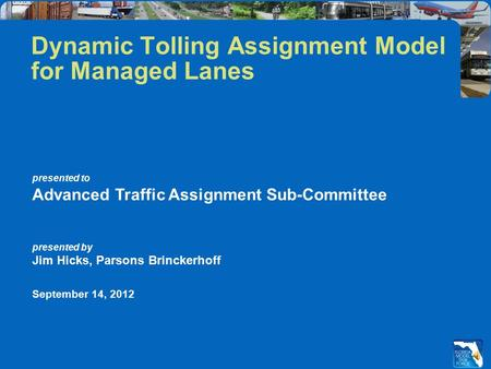 Dynamic Tolling Assignment Model for Managed Lanes presented to Advanced Traffic Assignment Sub-Committee presented by Jim Hicks, Parsons Brinckerhoff.