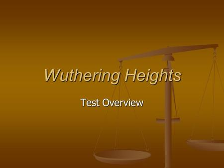 Wuthering Heights Test Overview. Test Format 36 Questions; 2 points each; 72 Points 36 Questions; 2 points each; 72 Points Matching Matching Multiple.