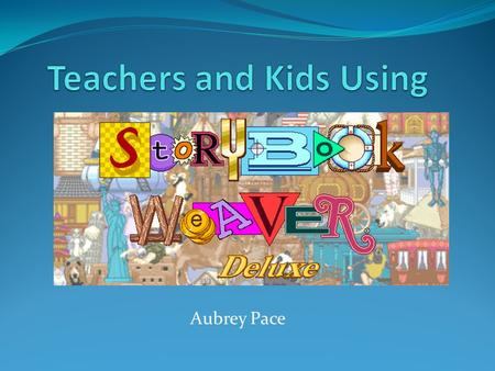 Aubrey Pace. Storybook Weaver Deluxe Developer: MECC/The Learning Company Grade Level: 1-6 Subject Area: Language Arts.