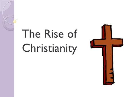 The Rise of Christianity. Early religion of the Roman Empire was polytheistic. The Romans borrowed ideas from the Greeks Believed in many deities that.