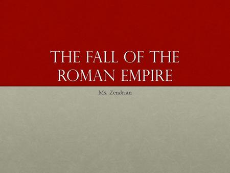 The Fall of the Roman Empire Ms. Zendrian. The Long Decline A time of conflict and confusion occurred after the death of the last of the five good emperors-