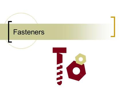 Fasteners.