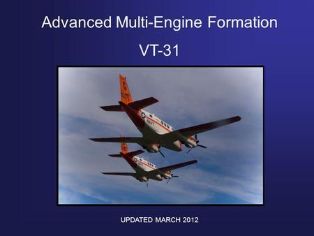 Advanced Multi-Engine Formation VT-31 UPDATED MARCH 2012.