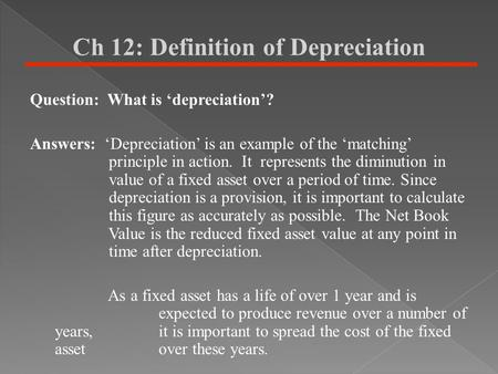 Ch 12: Definition of Depreciation Question: What is 'depreciation'? Answers: 'Depreciation' is an example of the 'matching' principle in action. It represents.