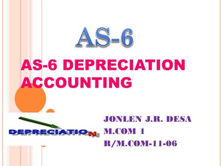 AS-6 DEPRECIATION ACCOUNTING JONLEN J.R. DESA M.COM 1 R/M.COM-11-06.