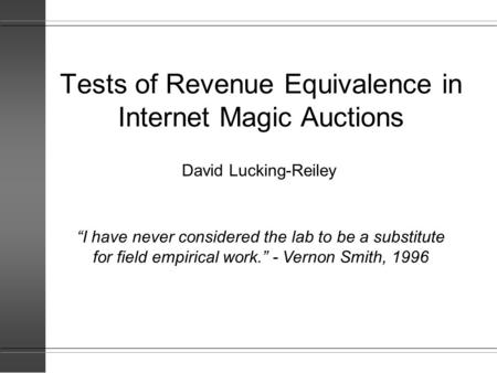"Tests of Revenue Equivalence in Internet Magic Auctions David Lucking-Reiley ""I have never considered the lab to be a substitute for field empirical work."""