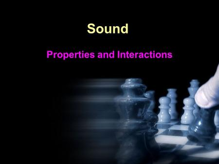 Sound Properties and Interactions. How Do We Produce Sounds? Vibrations are key!!!!! Vibrations: the complete back-and- forth motion of an object.