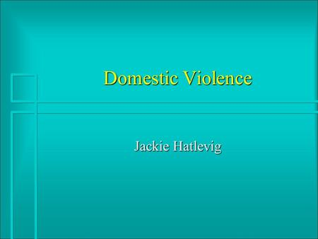 Domestic Violence Jackie Hatlevig. Define Domestic Violence Any hurtful or unwanted behavior perpetrated upon an individual by an intimate or prior intimate.