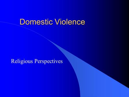 Domestic Violence Religious Perspectives. Objectives l Educate about the basic dynamics of domestic violence l Motivate to be supportive of battered women.