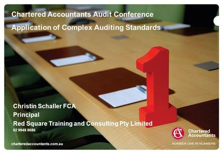 Chartered Accountants Audit Conference Application of Complex Auditing Standards charteredaccountants.com.au Christin Schaller FCA Principal Red Square.