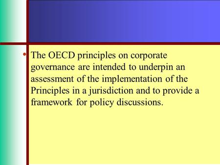 The OECD principles on corporate governance are intended to underpin an assessment of the implementation of the Principles in a jurisdiction and to provide.