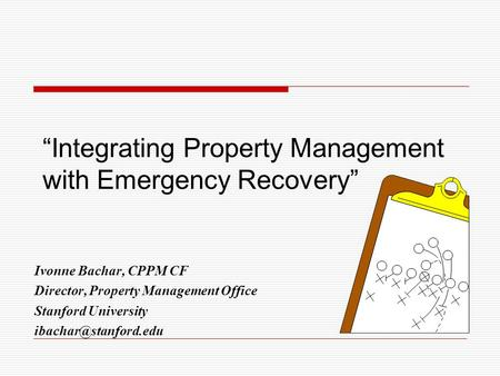 """Integrating Property Management with Emergency Recovery"" Ivonne Bachar, CPPM CF Director, Property Management Office Stanford University"
