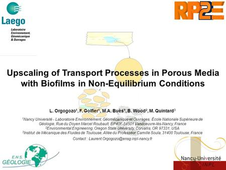 Upscaling of Transport Processes in Porous Media with Biofilms in Non-Equilibrium Conditions L. Orgogozo 1, F. Golfier 1, M.A. Buès 1, B. Wood 2, M. Quintard.
