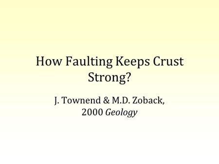How Faulting Keeps Crust Strong? J. Townend & M.D. Zoback, 2000 Geology.