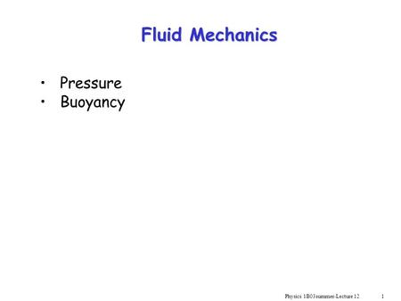Physics 1B03summer-Lecture 12 1 Fluid Mechanics Pressure Buoyancy.