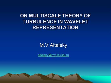 ON MULTISCALE THEORY OF TURBULENCE IN WAVELET REPRESENTATION M.V.Altaisky