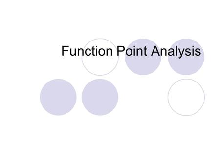 Function Point Analysis. Function Points Analysis (FPA) What is Function Point Analysis (FPA)? Function points are a standard unit of measure that represent.