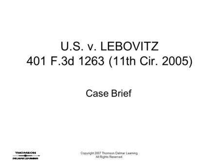 Copyright 2007 Thomson Delmar Learning. All Rights Reserved. U.S. v. LEBOVITZ 401 F.3d 1263 (11th Cir. 2005) Case Brief.