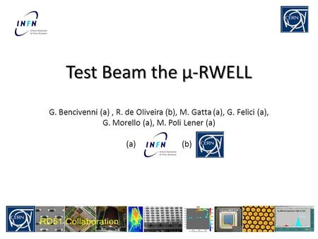 Test Beam the μ-RWELL Test Beam the μ-RWELL G. Bencivenni (a), R. de Oliveira (b), M. Gatta (a), G. Felici (a), G. Morello (a), M. Poli Lener (a) (a),