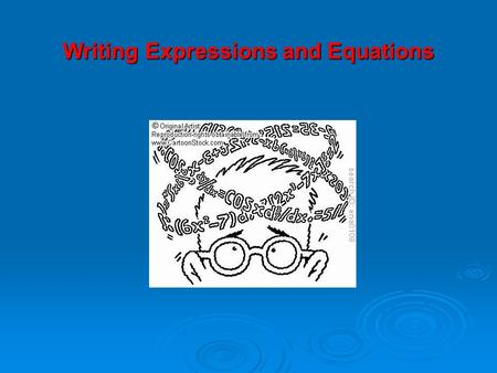 Writing Expressions and Equations. Key Vocabulary Expression – a math sentence without equal signs Equation – a math sentence with equal signs Variable.
