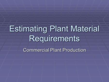 Estimating Plant Material Requirements Commercial Plant Production.