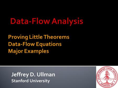 Jeffrey D. Ullman Stanford University. 2 boolean x = true; while (x) {... // no change to x }  Doesn't terminate.  Proof: only assignment to x is at.