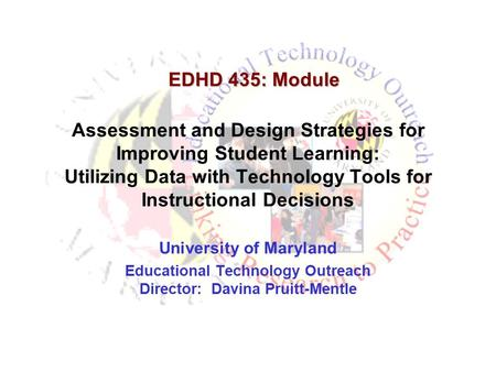 Assessment and Design Strategies for Improving Student Learning: Utilizing Data with Technology Tools for Instructional Decisions University of Maryland.