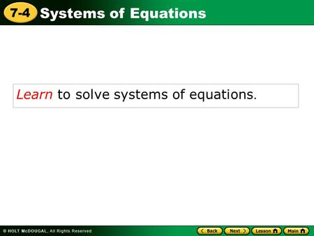Systems of Equations 7-4 Learn to solve systems of equations.