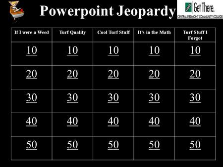 Powerpoint Jeopardy If I were a WeedTurf QualityCool Turf StuffIt's in the MathTurf Stuff I Forgot 10 20 30 40 50.