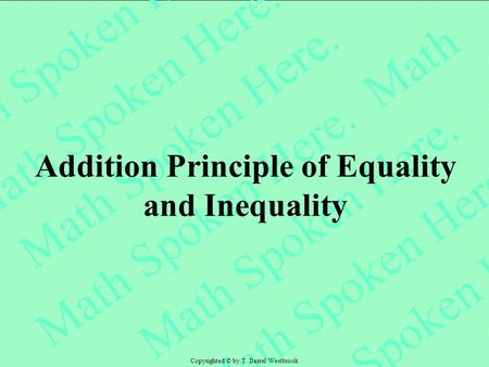 Addition Principle of Equality and Inequality Copyrighted © by T. Darrel Westbrook.