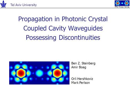 Propagation in Photonic Crystal Coupled Cavity Waveguides Possessing Discontinuities Ben Z. Steinberg Amir Boag Orli Hershkoviz Mark Perlson Tel Aviv University.