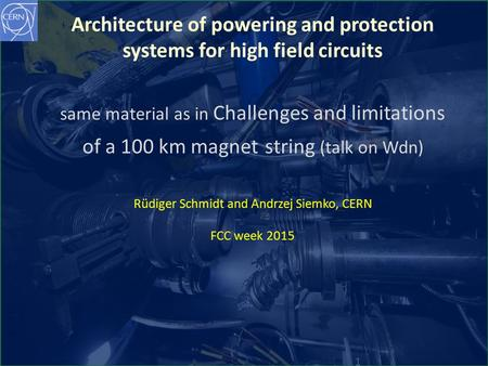 CERN Rüdiger Schmidt FCC week 2015 Long Magnet Stringpage 1 Incident September 19 th 2008 1 Architecture of powering and protection systems for high field.