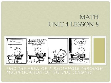 FIND THE AREA OF A RECTANGLE THROUGH MULTIPLICATION OF THE SIDE LENGTHS MATH UNIT 4 LESSON 8.