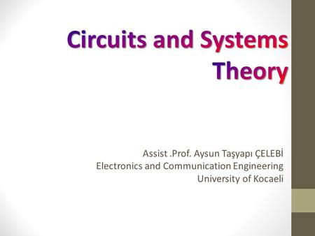 Assist.Prof. Aysun Taşyapı ÇELEBİ Electronics and Communication Engineering University of Kocaeli.