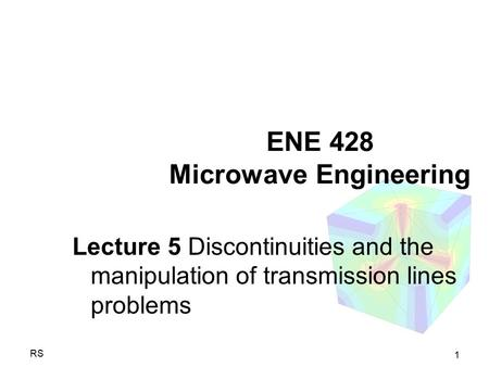 1 RS ENE 428 Microwave Engineering Lecture 5 Discontinuities and the manipulation of transmission lines problems.