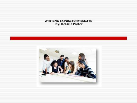 WRITING EXPOSITORY ESSAYS By: DeLicia Porter. INSTRUCTIONS To find your way through this tutorial, simply use your mouse to click on the buttons at the.