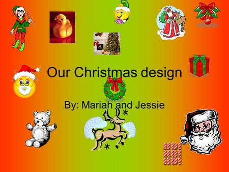 Our Christmas design By: Mariah and Jessie. Our special Christmas Food At our Christmas feast we would have rice, sand kager, gingerbread, punch, and.