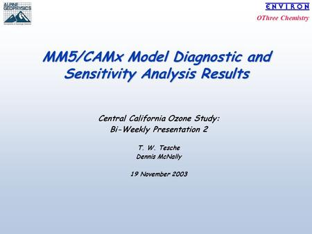 OThree Chemistry MM5/CAMx Model Diagnostic and Sensitivity Analysis Results Central California Ozone Study: Bi-Weekly Presentation 2 T. W. Tesche Dennis.