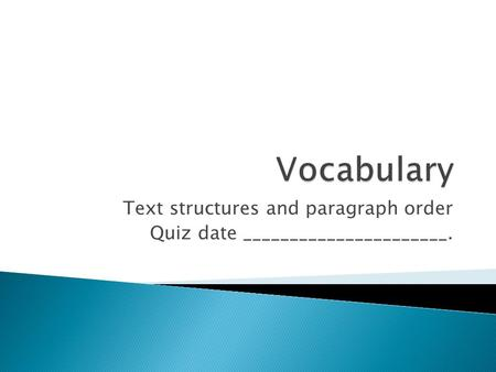Text structures and paragraph order Quiz date ______________________.