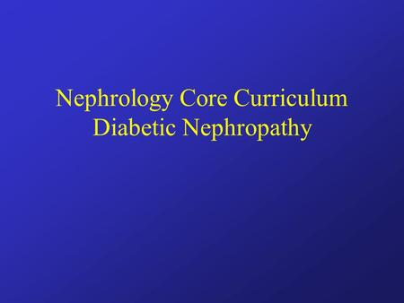 Nephrology Core Curriculum Diabetic Nephropathy. Diabetic Nephropathy 35% of all the patients enrolled in the Medicare ESRD program –63% are type II $2.