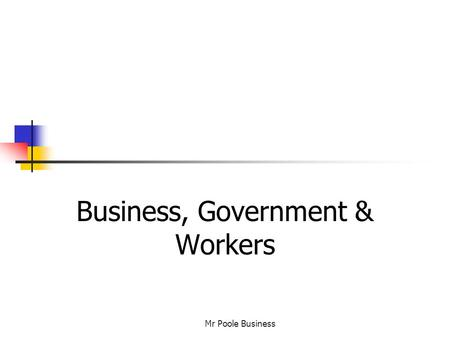 Business, Government & Workers Mr Poole Business.