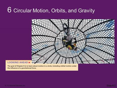 © 2010 Pearson Education, Inc. Slide 6-2 6 Circular Motion, Orbits, and Gravity.