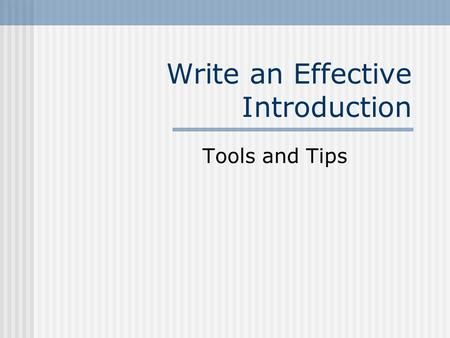 Write an Effective Introduction Tools and Tips. What I've heard It's hard to write a good introduction for your essays.