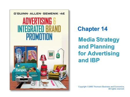 Copyright © 2006 Thomson Business and Economics. All rights reserved. Chapter 14 Media Strategy and Planning for Advertising and IBP.
