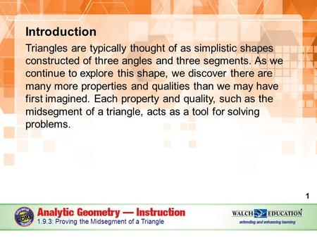 Introduction Triangles are typically thought of as simplistic shapes constructed of three angles and three segments. As we continue to explore this shape,