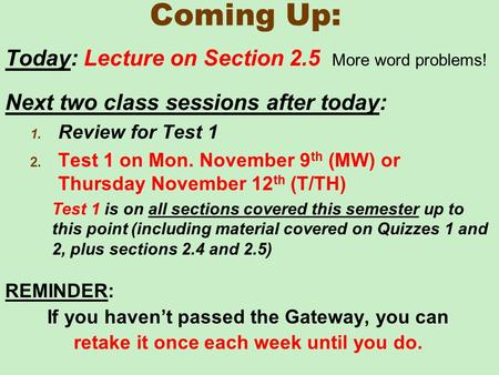 Coming Up: Today: Lecture on Section 2.5 More word problems! Next two class sessions after today: 1. Review for Test 1 2. Test 1 on Mon. November 9 th.