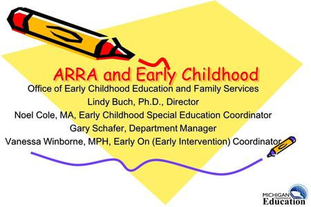 ARRA and Early Childhood Office of Early Childhood Education and Family Services Lindy Buch, Ph.D., Director Noel Cole, MA, Early Childhood Special Education.